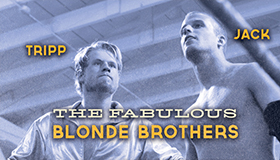The Fabulous Blonde Brothers!
