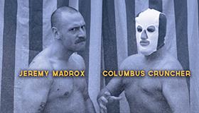 Jeremy Madrox & Columbus Cruncher!