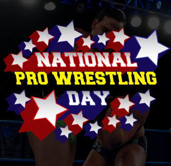 See you at National Pro Wrestling Day!