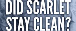 Did Scarlet stay clean?